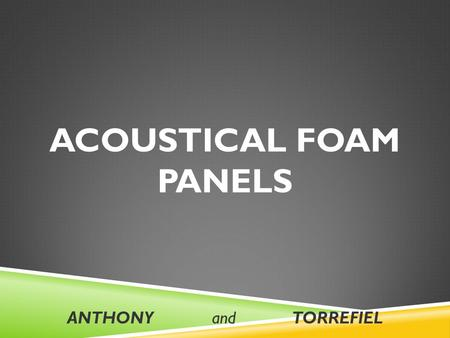 ACOUSTICAL FOAM PANELS ANTHONY andTORREFIEL. Acoustic foam is an open celled foam used for acoustic treatment. It attenuates airborne sound waves by increasing.