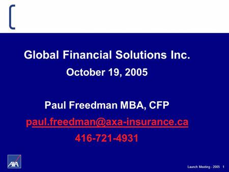 Launch Meeting - 2005 1 Global Financial Solutions Inc. October 19, 2005 Paul Freedman MBA, CFP
