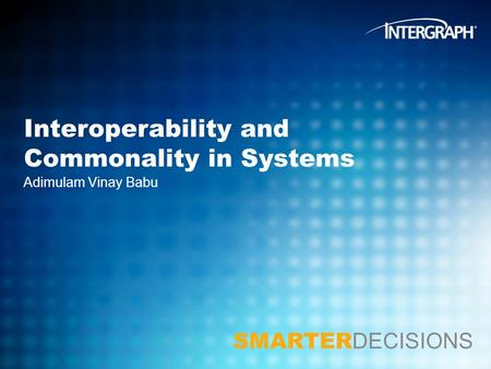 SMARTER DECISIONS Adimulam Vinay Babu Interoperability and Commonality in Systems.