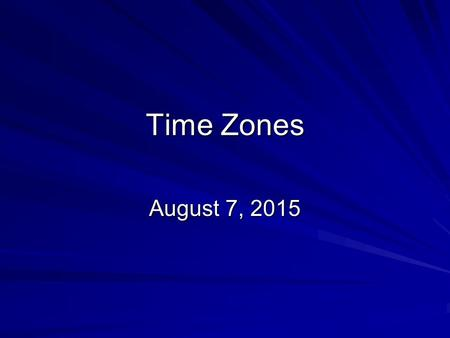 Time Zones August 7, 2015August 7, 2015August 7, 2015.