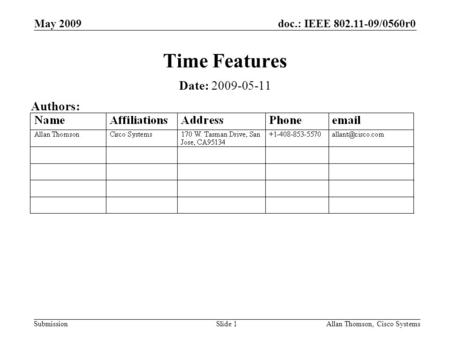 Doc.: IEEE 802.11-09/0560r0 Submission May 2009 Allan Thomson, Cisco SystemsSlide 1 Time Features Date: 2009-05-11 Authors: