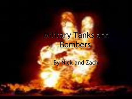 Military Tanks and Bombers By Nick and Zach Introduction FMilitary tanks and bombers are a must have for most large armies FNearly every military in.