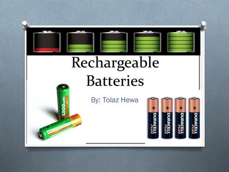 Rechargeable Batteries By: Tolaz Hewa. Chemistry behind Batteries O A battery is a package that consist of one or more galvanic cells used for the production.