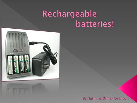 By: Jasmina (Nina) Jovanovic. Chemistry behind batteries: Battery – a group of two or more galvanic cells connected in series 1. Disposable batteries.