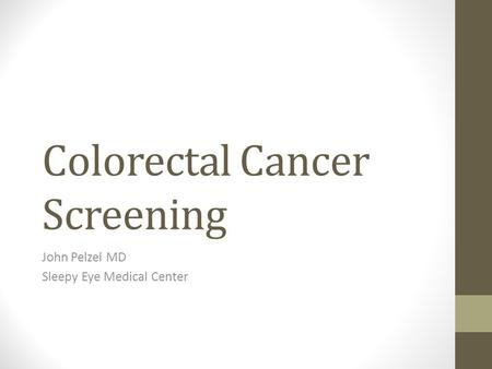 Colorectal Cancer Screening John Pelzel MD Sleepy Eye Medical Center.