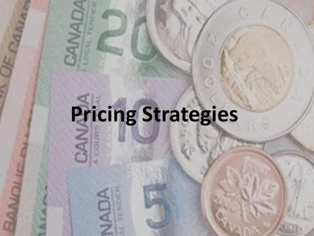 Pricing Strategies. Over the last couple periods we have come to the conclusion that: – Marketers must consult with production in order to set a minimum.