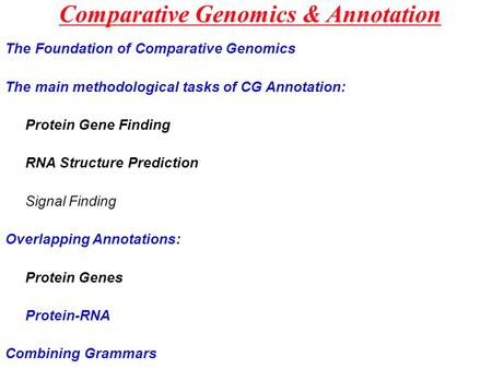 Comparative Genomics & Annotation The Foundation of Comparative Genomics The main methodological tasks of CG Annotation: Protein Gene Finding RNA Structure.