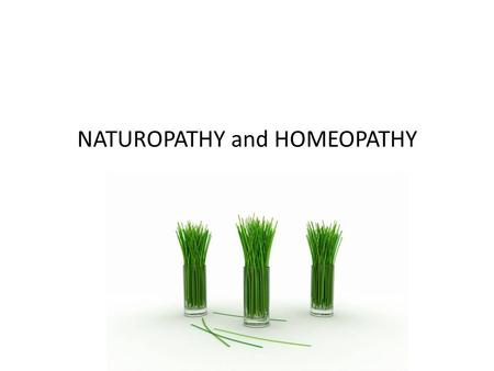 NATUROPATHY and HOMEOPATHY