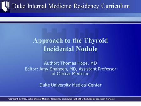 Copyright © 2005, Duke Internal Medicine Residency Curriculum and DHTS Technology Education Services Duke Internal Medicine Residency Curriculum Approach.