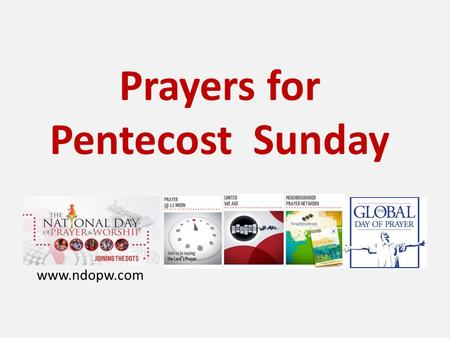 Prayers for Pentecost Sunday www.ndopw.com. OUR FATHER WHO ART IN HEAVEN Hallowed be thy name. Thy kingdom come, Thy will be done on earth, as it is in.