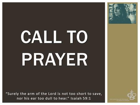 """Surely the arm of the Lord is not too short to save, nor his ear too dull to hear."" Isaiah 59:1 CALL TO PRAYER."