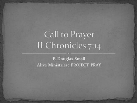 P. Douglas Small Alive Ministries: PROJECT PRAY. 1. The shedding of innocent blood blood. 2. Treating the dead (death) with disrespect. Even the despised.