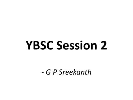- G P Sreekanth YBSC Session 2. II Chro. 7:14 If my people, who are called by my name, will humble themselves and pray and seek my face and turn from.