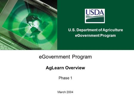 U.S. Department of Agriculture eGovernment Program AgLearn Overview Phase 1 March 2004.