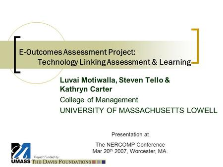 Project Funded by: E-Outcomes Assessment Project: Technology Linking Assessment & Learning Luvai Motiwalla, Steven Tello & Kathryn Carter College of Management.