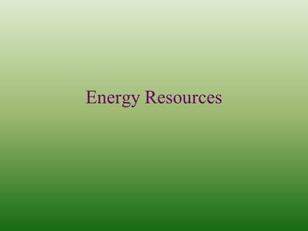 Energy Resources. Uranium (U) – used for nuclear power Has a Minimum Concentration Factor > 1000 Source Rock – Igneous U is leached (dissolved) into groundwater.