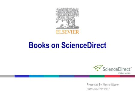 Books on ScienceDirect Presented By: Menno Nijssen Date: June 27 th 2007.