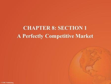 CHAPTER 8: SECTION 1 A Perfectly Competitive Market.