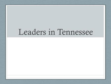 Leaders in Tennessee. Do Now SWBAT identify political contributions of Tennessee leaders Do Now: 1.What was the War of 1812 about? 2.What were the effects.