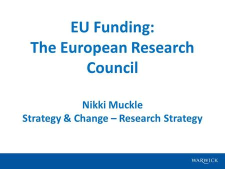 EU Funding: The European Research Council Nikki Muckle Strategy & Change – Research Strategy.