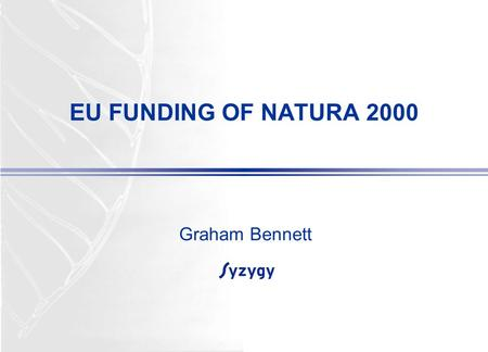 EU FUNDING OF NATURA 2000 Graham Bennett. PHARE PROJECT CZECH REPUBLIC Implementation of Natura 2000 ● March 2004–September 2005 ● Main partners: – DDH.