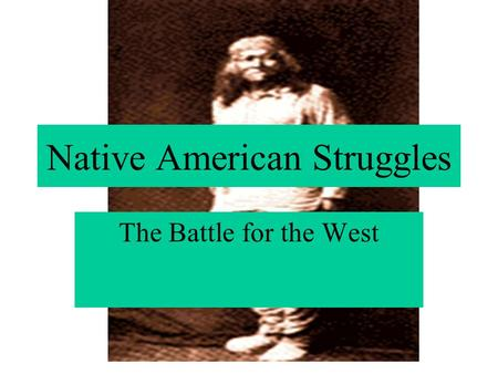 Native American Struggles The Battle for the West.