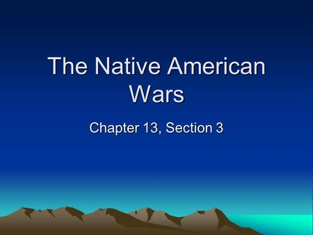 The Native American Wars Chapter 13, Section 3. The Dakota Sioux Uprising First major clash on the Plains. Started August 1862 in reaction to starvation.