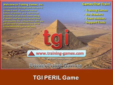Copyrighted © 2007 Training Games, Inc. TGI PERIL Game TGI PERIL Game.