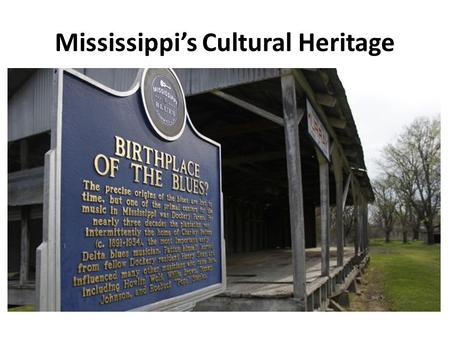 Mississippi's Cultural Heritage. Culture & Folk Culture 1.Culture is the way of life in a certain area. 2.Examples of things that make up an areas culture.