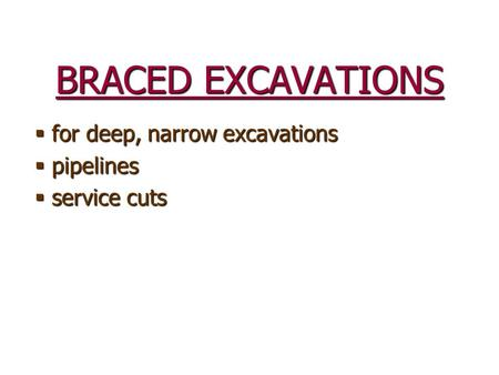 BRACED EXCAVATIONS  for deep, narrow excavations  pipelines  service cuts.
