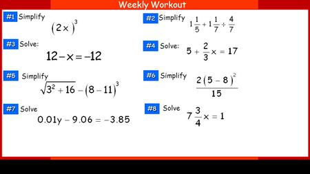 Weekly Workout Solve: Simplify Solve: Simplify #1 #2 #3 #4 #5 #6 #7 Solve #8.