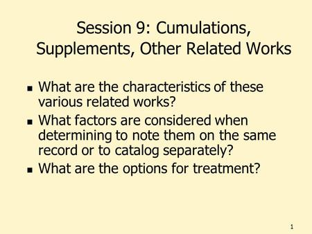 1 Session 9: Cumulations, Supplements, Other Related Works What are the characteristics of these various related works? What factors are considered when.
