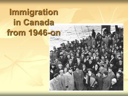 Immigration in Canada from 1946-on. Impact of Returning Soldiers & War Brides 1.War Brides – coming to different country, culture, living conditions 2.Some.