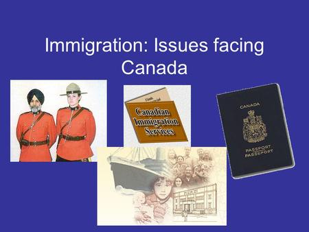 Immigration: Issues facing Canada. Immigration What is immigration? The process of people establishing homes, and often citizenship, in a country that.