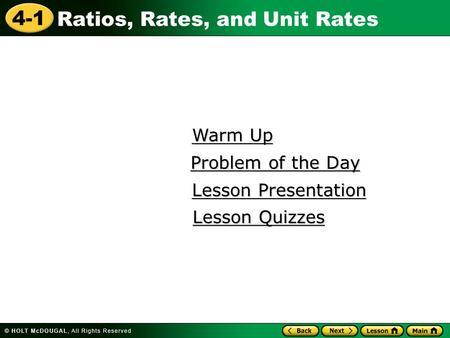 Ratios, Rates, and Unit Rates 4-1 Warm Up Warm Up Lesson Presentation Lesson Presentation Problem of the Day Problem of the Day Lesson Quizzes Lesson Quizzes.