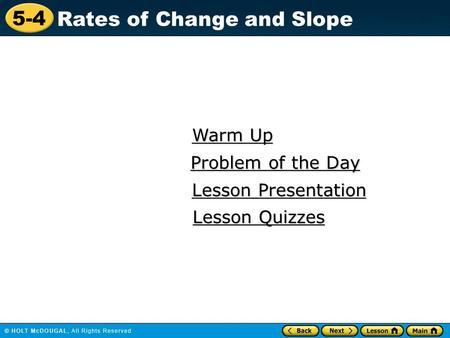 5-4 Rates of Change and Slope Warm Up Warm Up Lesson Presentation Lesson Presentation Problem of the Day Problem of the Day Lesson Quizzes Lesson Quizzes.
