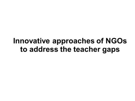 Innovative approaches of NGOs to address the teacher gaps.