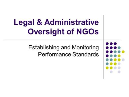 Legal & Administrative Oversight of NGOs Establishing and Monitoring Performance Standards.