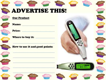 ADVERTISE THIS! Our Product Name: Price: Where to buy it: How to use it and good points: