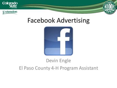 Facebook Advertising Devin Engle El Paso County 4-H Program Assistant.