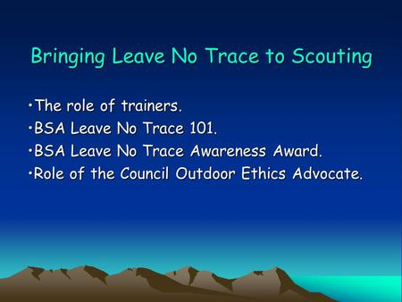 Bringing Leave No Trace to Scouting The role of trainers.The role of trainers. BSA Leave No Trace 101.BSA Leave No Trace 101. BSA Leave No Trace Awareness.