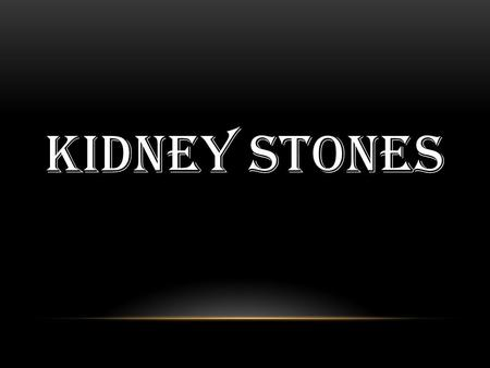 KIDNEY STONES. WHAT ARE KIDNEY STONES? Kidney Stones are crystal deposits of varying size that form in the kidneys.