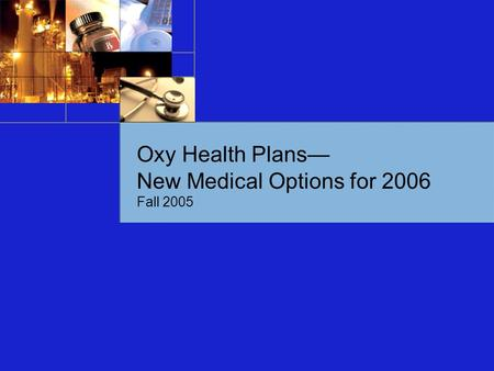 Oxy Health Plans— New Medical Options for 2006 Fall 2005.