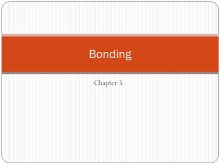 Chapter 5 Bonding. When atoms combine they form a chemical bond The force of attraction between two or more atoms.