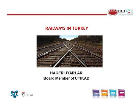 RAILWAYS IN TURKEY HACER UYARLAR Board Member of UTIKAD.