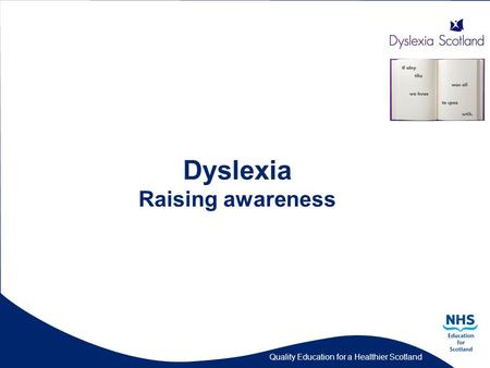 Quality Education for a Healthier Scotland Dyslexia Raising awareness.