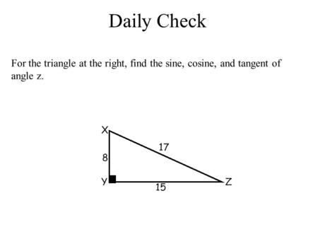 Daily Check For the triangle at the right, find the sine, cosine, and tangent of angle z.