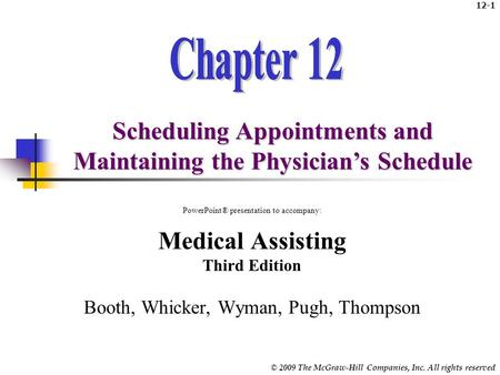 © 2009 The McGraw-Hill Companies, Inc. All rights reserved 12-1 Scheduling Appointments and Maintaining the Physician's Schedule PowerPoint® presentation.