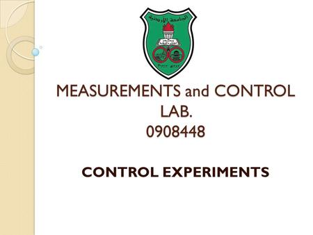 MEASUREMENTS and CONTROL LAB. 0908448 CONTROL EXPERIMENTS.