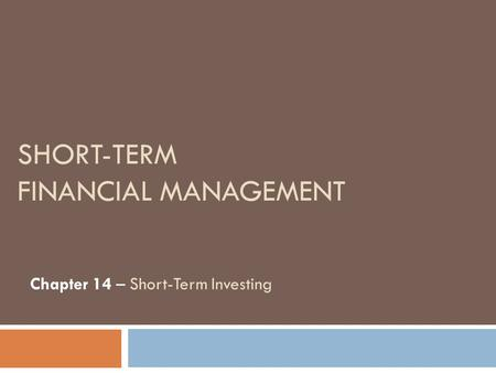 SHORT-TERM FINANCIAL MANAGEMENT Chapter 14 – Short-Term Investing.